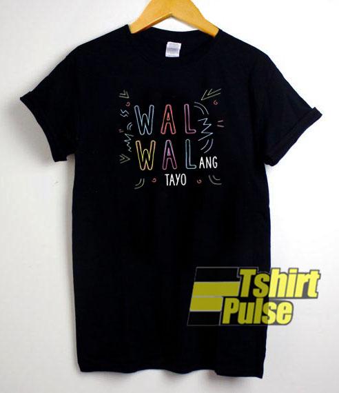 Wal Walang Tayo t-shirt for men and women tshirt