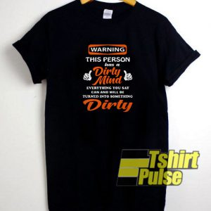 Warning this person has a Dirty Mind t-shirt for men and women tshirt