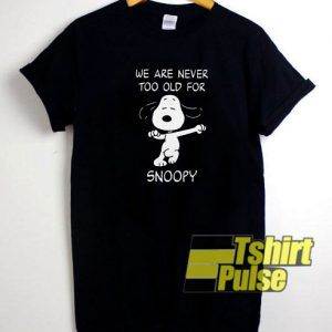 We are never too old for Snoopy t-shirt for men and women tshirt