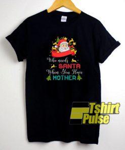 Who need Santa t-shirt for men and women tshirt