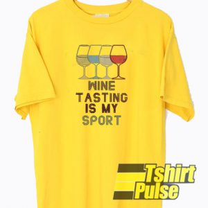 Wine tasting in my sport t-shirt for men and women tshirt