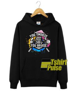 You Snooze You Bruise hooded sweatshirt clothing unisex