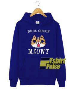 You're Creepin Meowt hooded sweatshirt clothing unisex hoodie