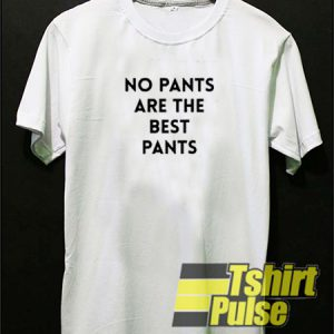 no pants are the best pants t-shirt for men and women tshirt
