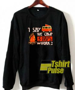 1 say we camp sweatshirt