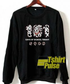 101 Days Of School Today sweatshirt