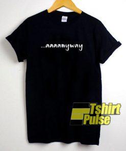 Aaaanyway t-shirt for men and women tshirt