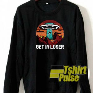 Alien Get In Loser sweatshirt