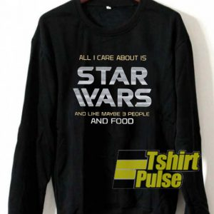 All I care about is Star Wars sweatshirt