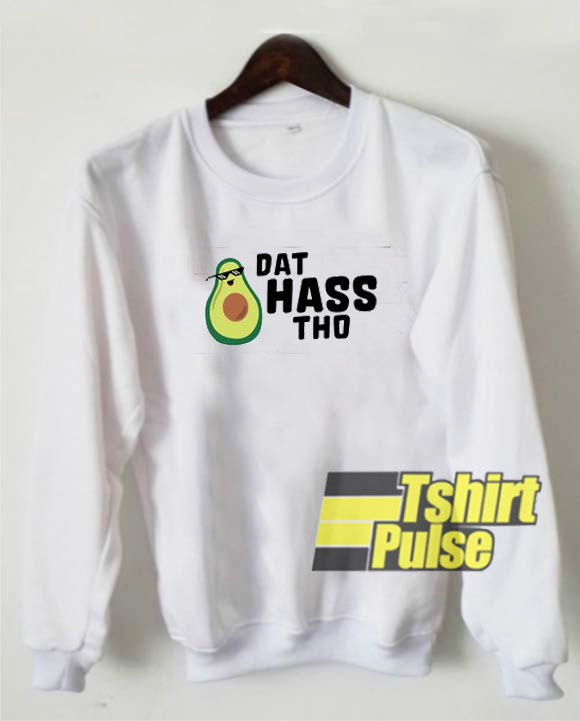 Avocado Dat Hass Tho sweatshirt