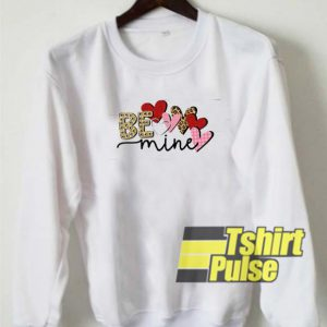 Be Mine Love sweatshirt