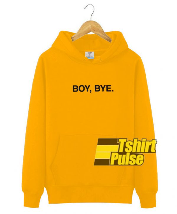 Boy, Bye hooded sweatshirt clothing unisex hoodie