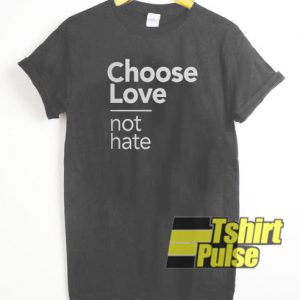 Choose Love t-shirt for men and women tshirt