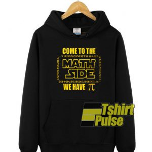 Come to the math side we have Pi hooded sweatshirt clothing unisex hoodie