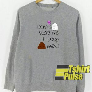 Don't Care Me I Poop Easy sweatshirt