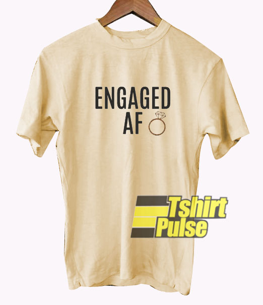 Engaged AF t-shirt for men and women tshirt
