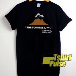 Floor Is Lava t-shirt for men and women tshirt