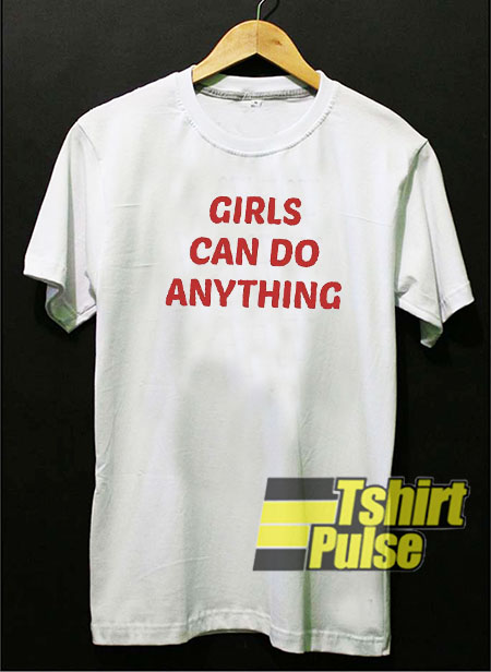 Girls Can Do Anything t-shirt for men and women tshirt