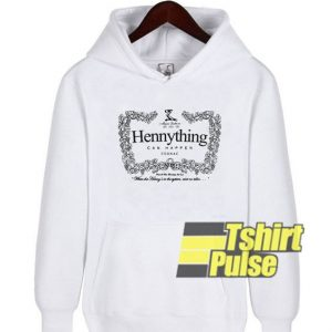 Hennything can Happen Cognac hooded sweatshirt clothing unisex hoodie