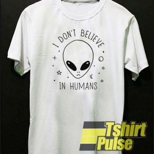I Don't Believe In Humans t-shirt for men and women tshirt