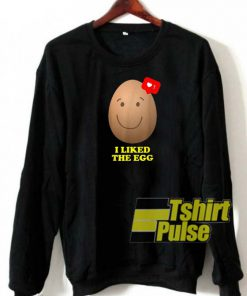 I Liked The Egg sweatshirt