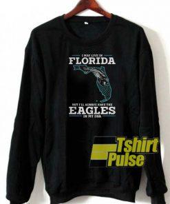 I may live in Florida sweatshirt