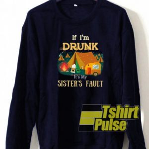 If I'm Drunk sweatshirt
