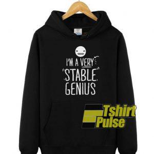 I'm a Very Stable Genius hooded sweatshirt clothing unisex hoodie