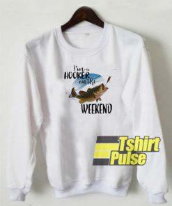 I'm a hooker on the weekend sweatshirt