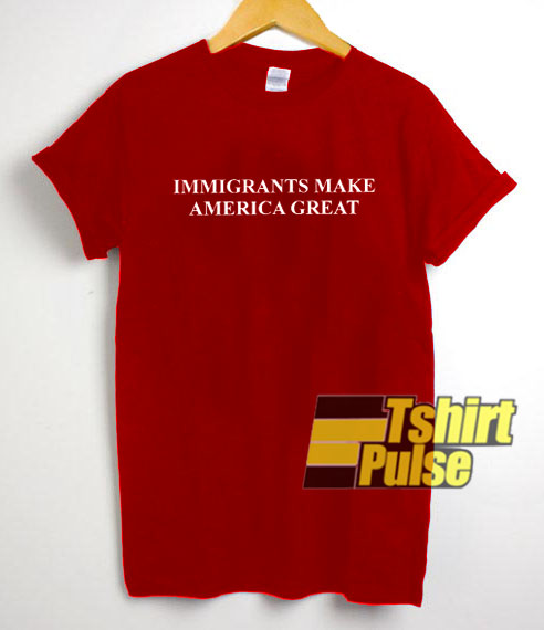 Immigrants Make America Great t-shirt for men and women tshirt