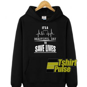 It's A Beautiful Day to Save Lives hooded sweatshirt clothing unisex hoodie