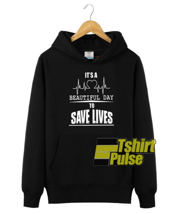 It's A Beautiful Day to Save Lives hooded sweatshirt clothing unisex