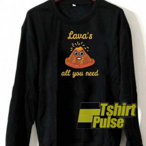 Lava's All you Need sweatshirt