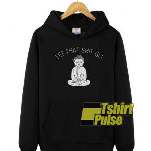 Let That Shit Go hooded sweatshirt clothing unisex hoodie