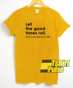 Let The Good Times Roll t-shirt for men and women tshirt