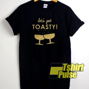 Let's Get Toasty t-shirt for men and women tshirt
