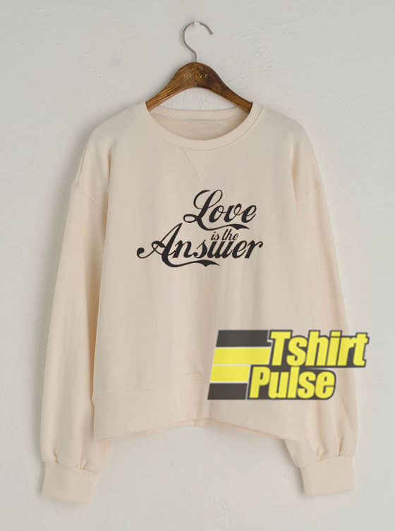 Love is the Answer sweatshirt