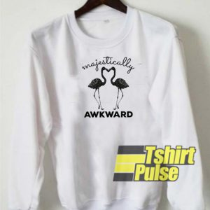 Majestically Awkward sweatshirt