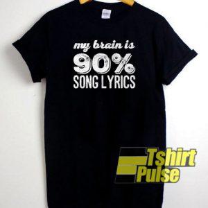 My Brain Is 90 Song Lyrics t-shirt for men and women tshirt