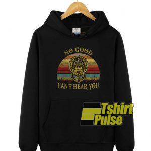 No Good Can't Hear You hooded sweatshirt clothing unisex hoodie