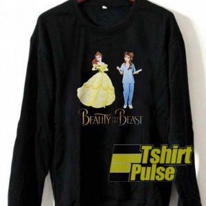 Nurse Beauty and The Beast sweatshirt