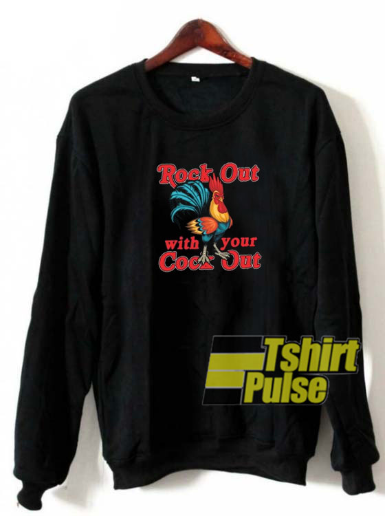 Rock Out With Your Cock Out sweatshirt