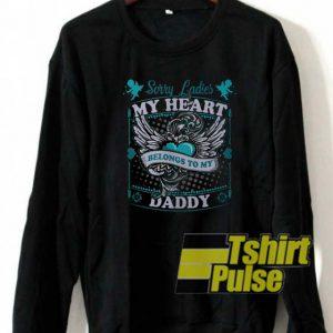 Sorry ladies my heart belongs to daddy sweatshirt
