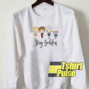 Stay Golden Girls sweatshirt