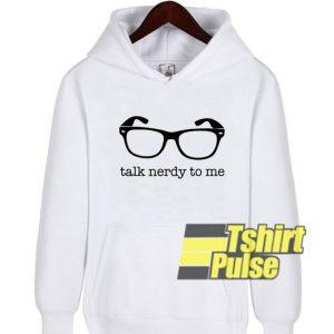 Talk Nerdy To Me hooded sweatshirt clothing unisex hoodie