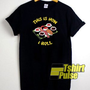 This Is How I Roll Sushi t-shirt for men and women tshirt