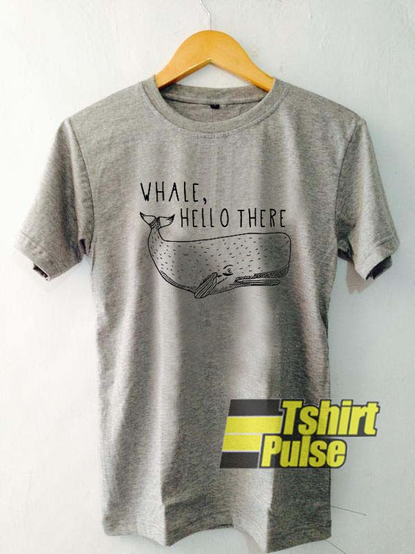 Whale Hello There t-shirt for men and women tshirt