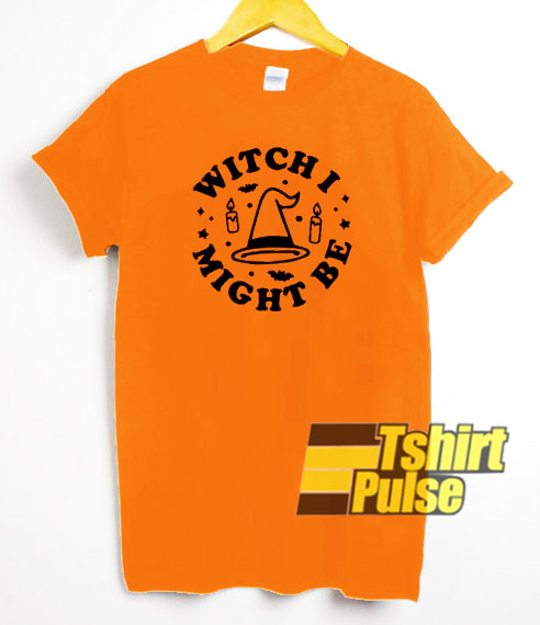 Witch I Might Be t-shirt for men and women tshirt