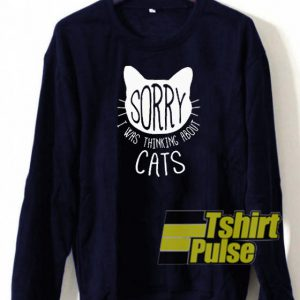sorry i was thinking about cats sweatshirt