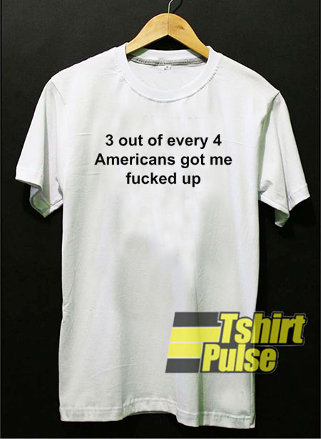 3 out of every 4 Americans t-shirt for men and women tshirt